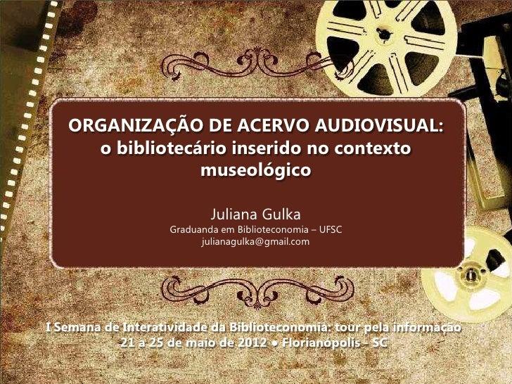 ORGANIZAÇÃO DE ACERVO AUDIOVISUAL:     o bibliotecário inserido no contexto                 museológico                   ...