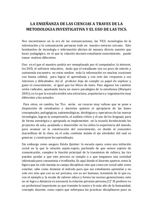LA ENSEÑANZA DE LAS CIENCIAS A TRAVES DE LA METODOLOGIA INVESTIGATIVA Y EL USO DE LAS TICS. Nos encontramos en la era de l...