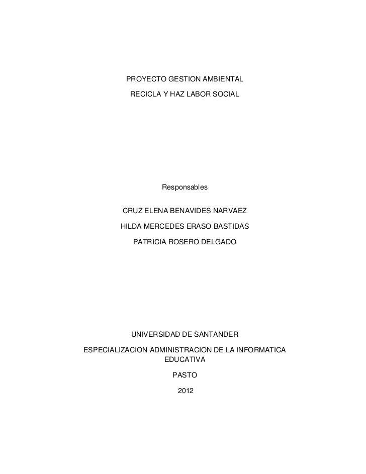 PROYECTO GESTION AMBIENTAL           RECICLA Y HAZ LABOR SOCIAL                  Responsables         CRUZ ELENA BENAVIDES...