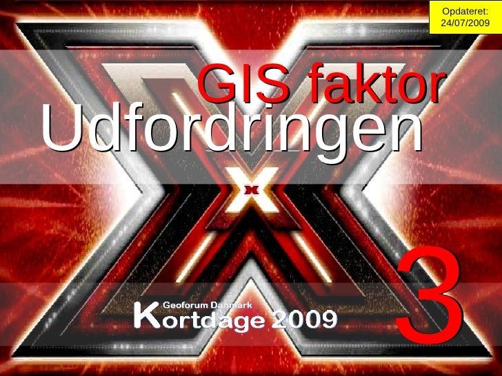 GIS faktor GIS faktor 3 3 Opdateret: 25/07/2009 Udfordringen Udfordringen