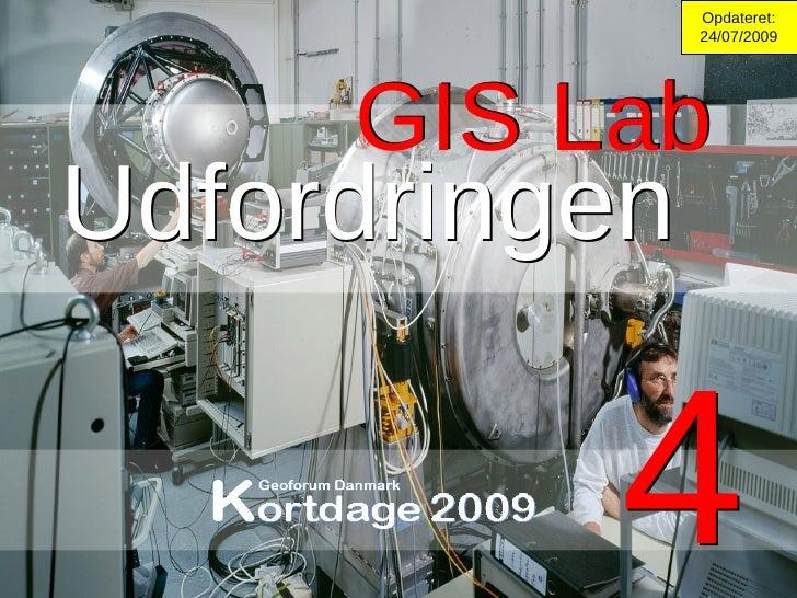 GIS Lab 4 Opdateret: 24/07/2009 4 GIS Lab Udfordringen Udfordringen
