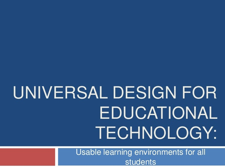 UNIVERSAL DESIGN FOR        EDUCATIONAL        TECHNOLOGY:      Usable learning environments for all                   stu...