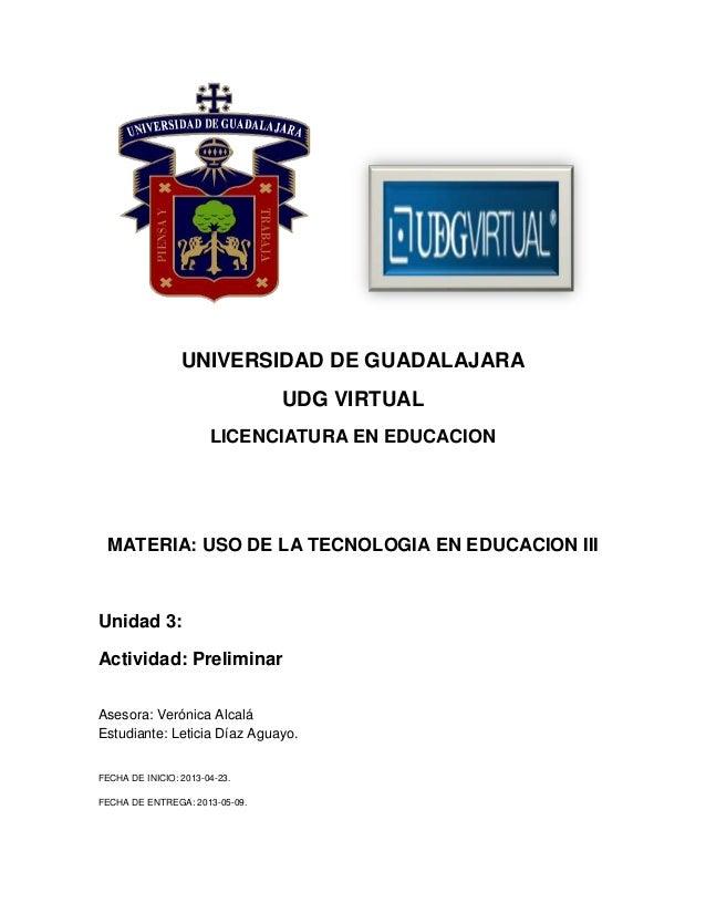 UNIVERSIDAD DE GUADALAJARAUDG VIRTUALLICENCIATURA EN EDUCACIONMATERIA: USO DE LA TECNOLOGIA EN EDUCACION IIIUnidad 3:Activ...