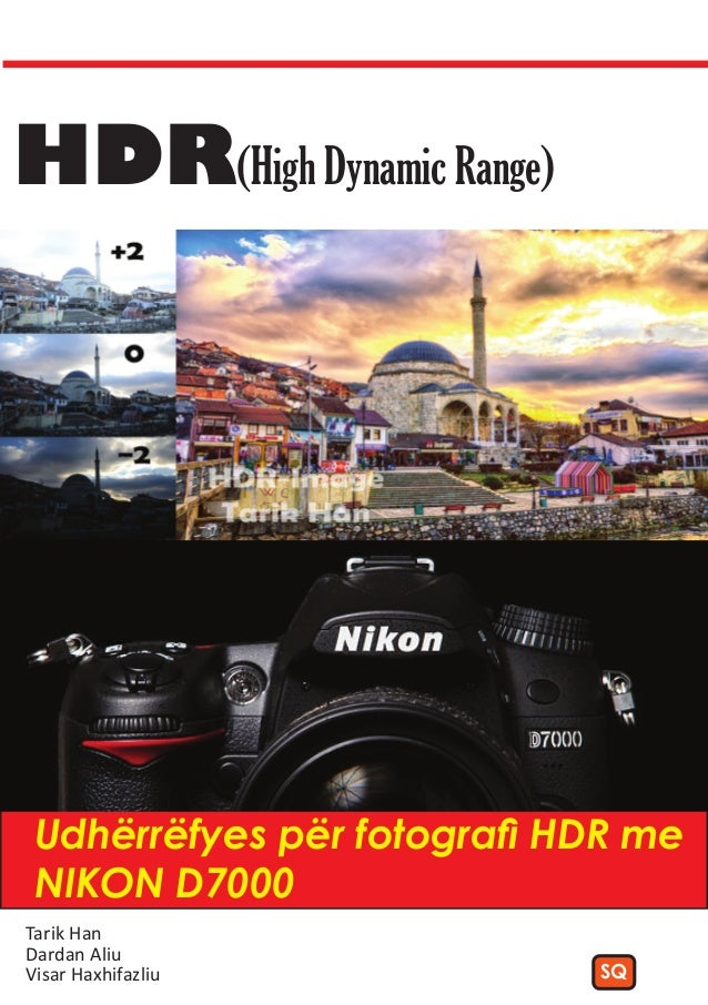 HDR(High Dynamic Range) Udhërrëfyes për fotografi HDR me NIKON D7000Tarik HanDardan AliuVisar Haxhifazliu           SQ