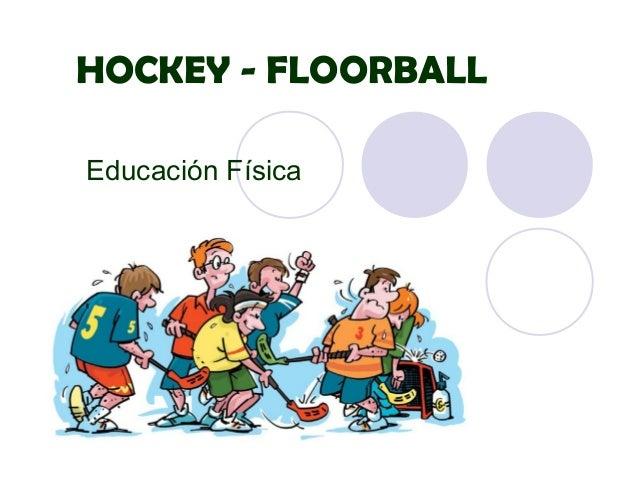 HOCKEY - FLOORBALL Educación Física