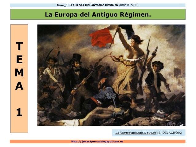 Tema_1 LA EUROPA DEL ANTIGUO RÉGIMEN (HMC 1º Bach).  La Europa del Antiguo Régimen.  Http://javier2pm-cs.blogspot.com.es  ...