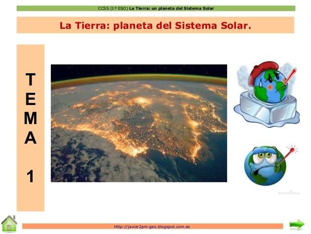 CCSS (1º ESO) La Tierra: un planeta del Sistema Solar  La Tierra: planeta del Sistema Solar.  Http://javier2pm-geo.blogspo...