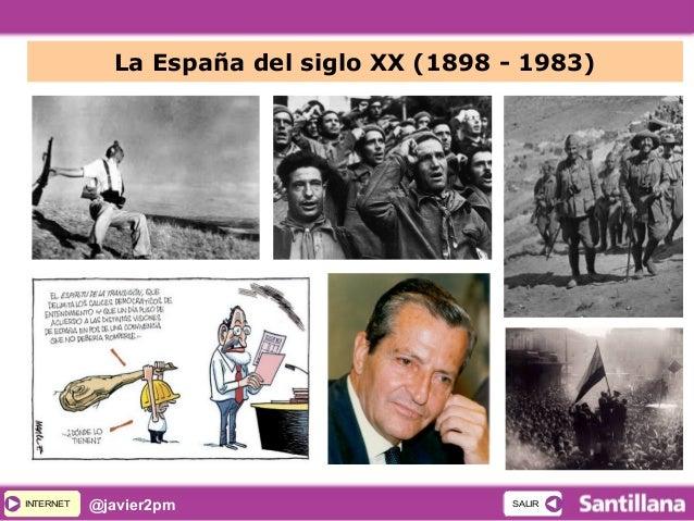 INTERNETINTERNET @javier2pm SALIRSALIR La España del siglo XX (1898 - 1983)