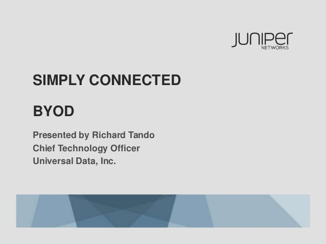 SIMPLY CONNECTEDBYODPresented by Richard TandoChief Technology OfficerUniversal Data, Inc.