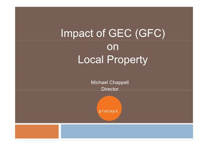 Impact of GEC (GFC)           on    Local P    L    l Property                 t      Michael Chappell          Director  ...