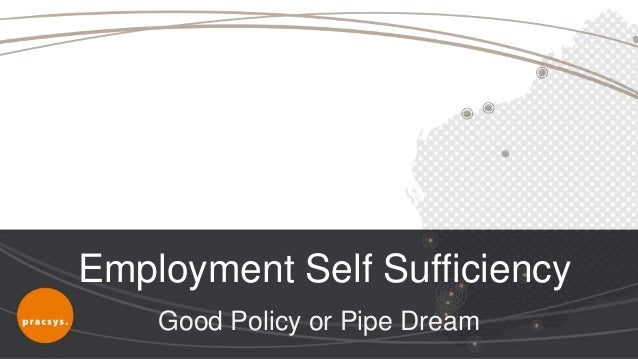 Employment Self Sufficiency    Good Policy or Pipe Dream