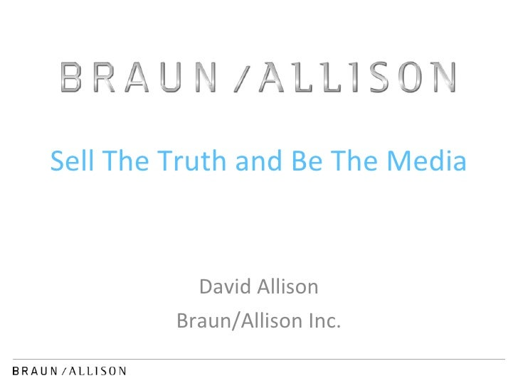 Sell The Truth and Be The Media David Allison Braun/Allison Inc.