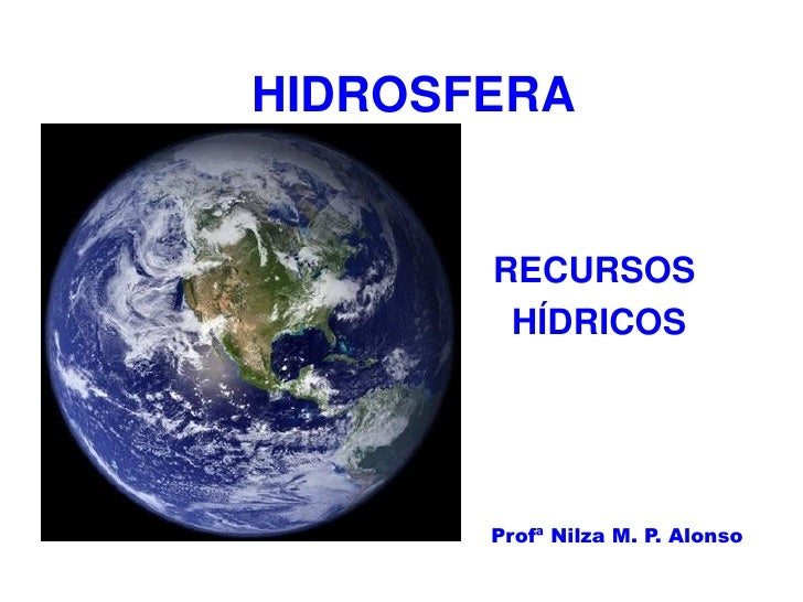 HIDROSFERA       RECURSOS        HÍDRICOS       Profª Nilza M. P. Alonso