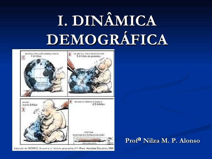 I. DINÂMICADEMOGRÁFICA       Profª Nilza M. P. Alonso