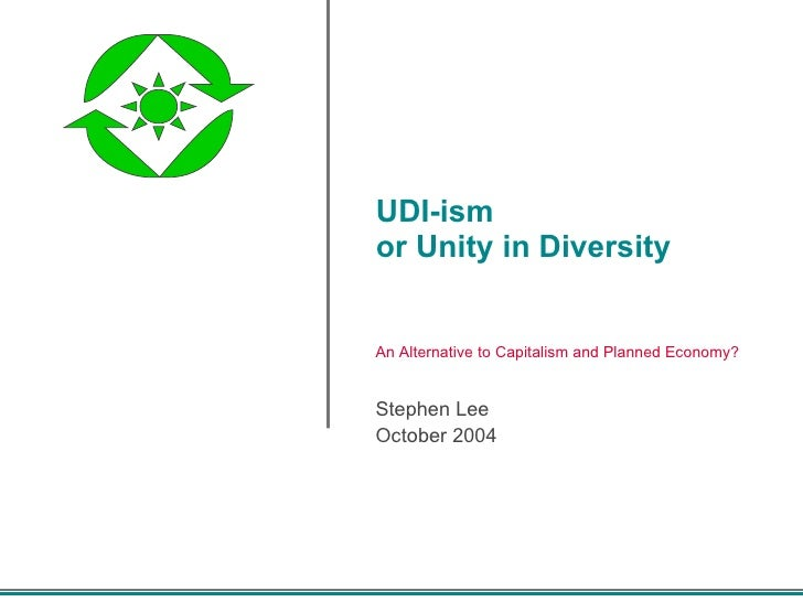 UDI-ism or Unity in Diversity  Stephen Lee October 2004 An Alternative to Capitalism and Planned Economy?
