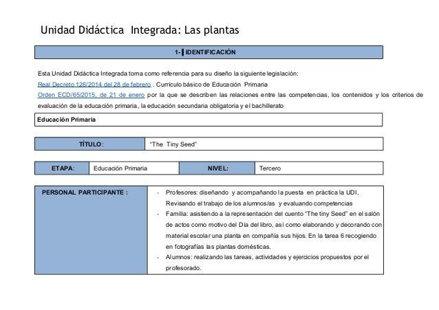Unidad Didáctica Integrada: Las plantas 1- IDENTIFICACIÓN Esta Unidad Didáctica Integrada toma como referencia para su dis...