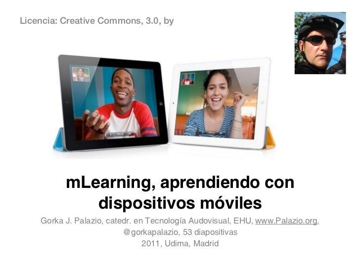 Licencia: Creative Commons, 3.0, by          mLearning, aprendiendo con             dispositivos móviles    Gorka J. Palaz...