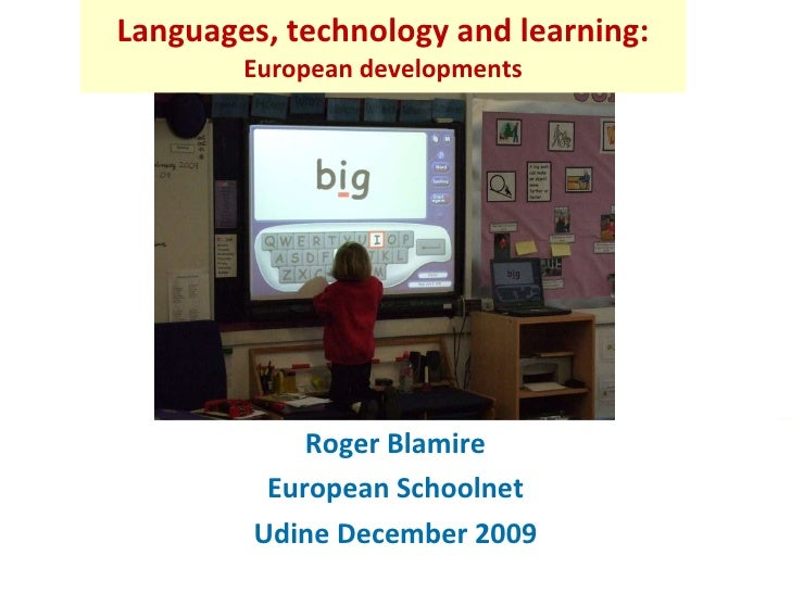 Languages, technology and learning: European developments Roger Blamire European Schoolnet Udine December 2009