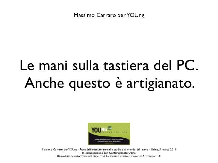 Massimo Carraro per YOUngLe mani sulla tastiera del PC. Anche questo è artigianato.   Massimo Carraro per YOUng - Fiera de...