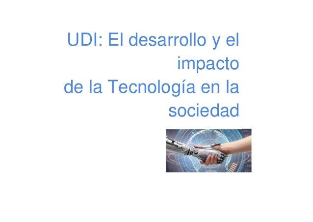 UDI: El desarrollo y el impacto de la Tecnología en la sociedad