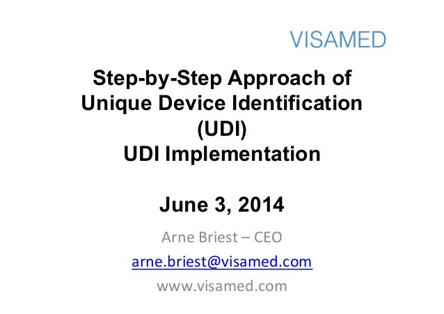 Step-by-Step Approach of Unique Device Identification (UDI) UDI Implementation June 3, 2014 Arne	   Briest	   –	   CEO	   ...