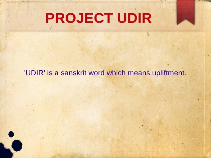 PROJECT UDIRUDIR is a sanskrit word which means upliftment.