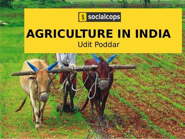 AGRICULTURE IN INDIA Udit Poddar