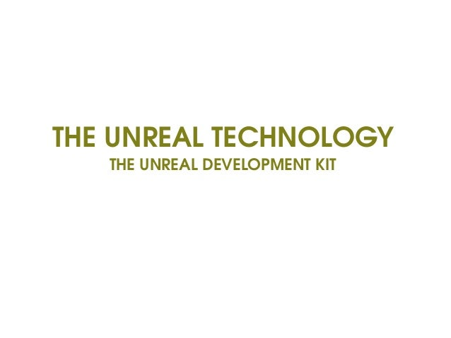 THE UNREAL TECHNOLOGY THE UNREAL DEVELOPMENT KIT