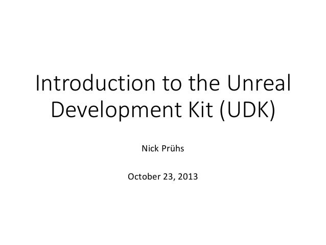 Introduction to the Unreal Development Kit (UDK) Nick Prühs October 23, 2013