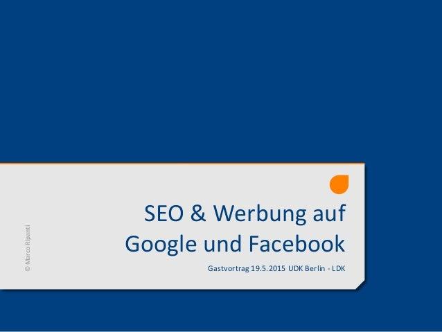 SEO & Werbung auf Google und Facebook Gastvortrag 19.5.2015 UDK Berlin - LDK ©MarcoRipanti