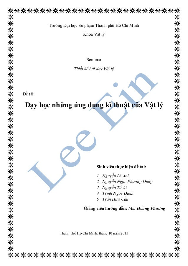 Trường Đại học Sư phạm Thành phố Hồ Chí Minh Khoa Vật lý Seminar Thiết kế bài dạy Vật lý Đề tài: D ọc những ứng dụng kĩ t ...