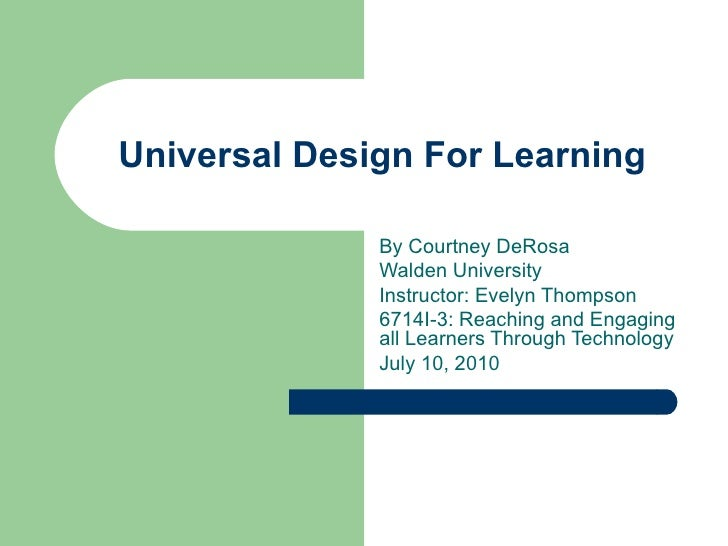 Universal Design For Learning By Courtney DeRosa Walden University Instructor: Evelyn Thompson 6714I-3: Reaching and Engag...