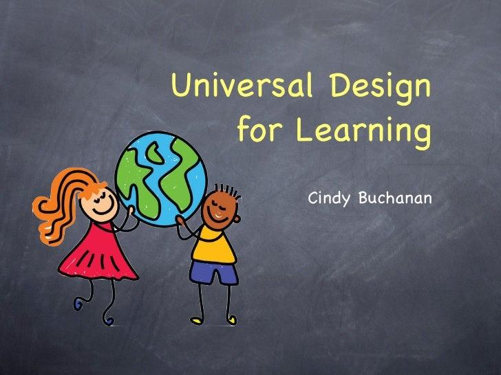 Universal Design    for Learning        Cindy Buchanan