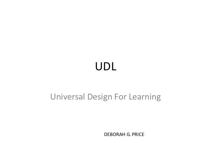 UDL Universal Design For Learning DEBORAH G. PRICE