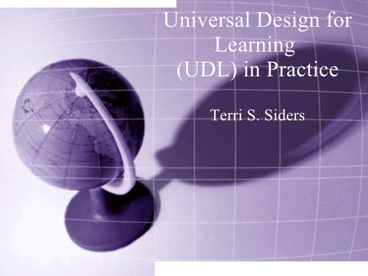 Universal Design for Learning  (UDL) in Practice Terri S. Siders