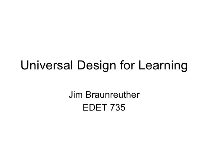 Universal Design for Learning Jim Braunreuther EDET 735