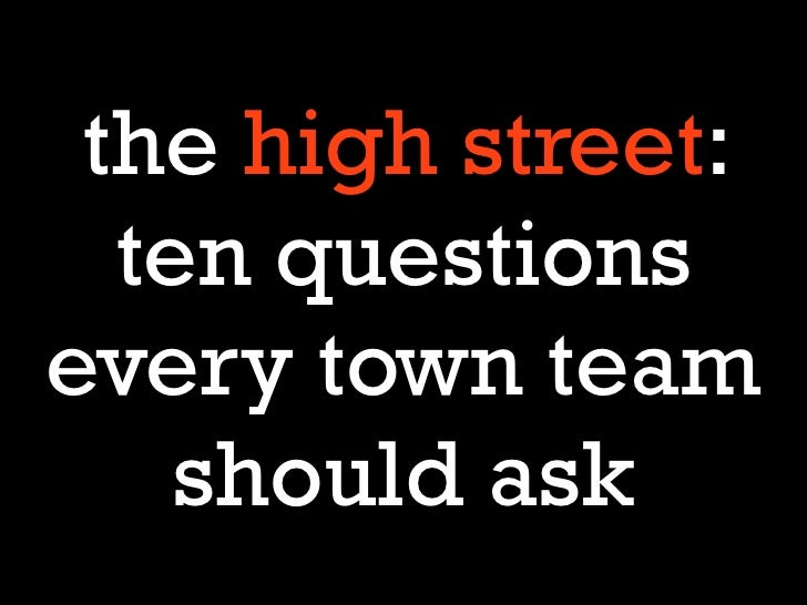 the high street:  ten questionsevery town team    should ask