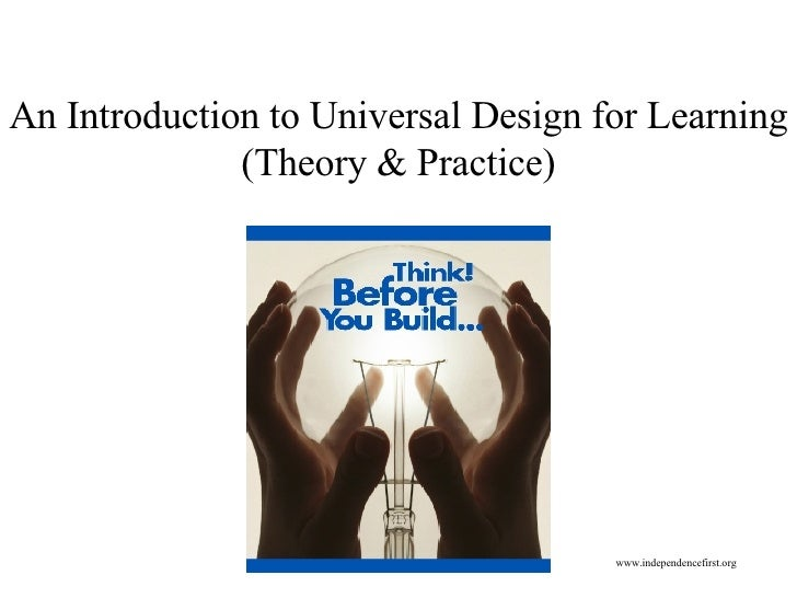 An Introduction to Universal Design for Learning (Theory & Practice) www.independencefirst.org