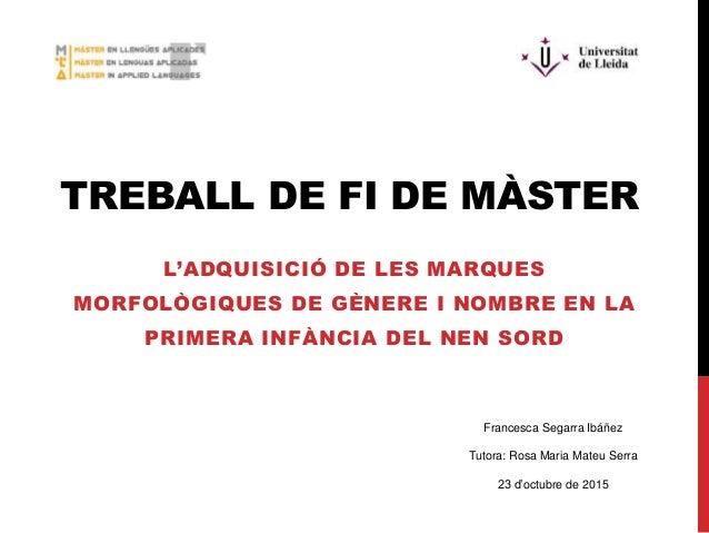 TREBALL DE FI DE MÀSTER L'ADQUISICIÓ DE LES MARQUES MORFOLÒGIQUES DE GÈNERE I NOMBRE EN LA PRIMERA INFÀNCIA DEL NEN SORD F...