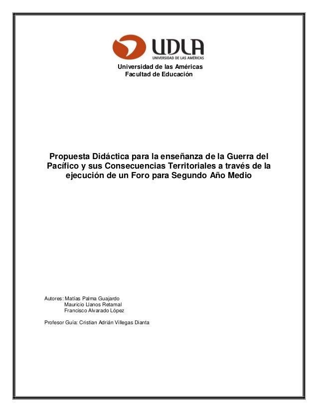 Universidad de las Américas Facultad de Educación Propuesta Didáctica para la enseñanza de la Guerra del Pacífico y sus Co...