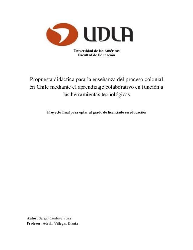 Universidad de las Américas Facultad de Educación Propuesta didáctica para la enseñanza del proceso colonial en Chile medi...
