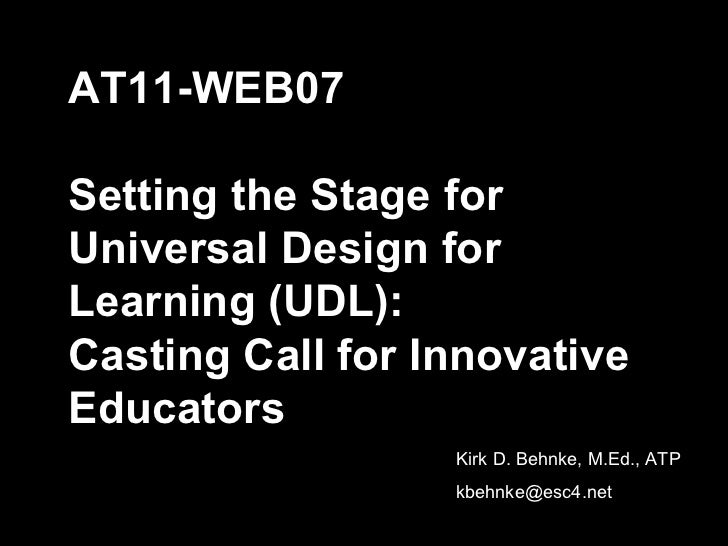 AT11-WEB07 Setting the Stage for Universal Design for Learning (UDL):  Casting Call for Innovative Educators Kirk D. Behnk...