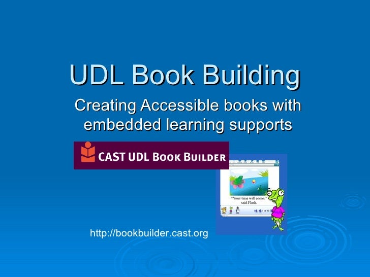 UDL Book Building Creating Accessible books with embedded learning supports http://bookbuilder.cast.org
