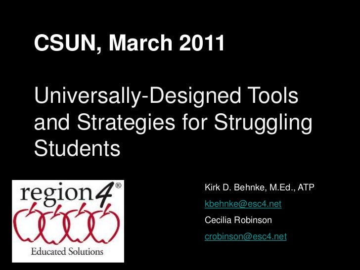 CSUN, March 2011<br />Universally-Designed Tools and Strategies for Struggling Students<br />Kirk D. Behnke, M.Ed., ATP<br...