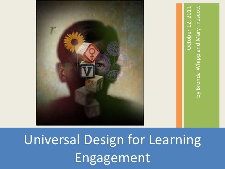 October 12, 2011 <br />by Brenda Whipp and Mary Truscott<br />Universal Design for Learning  Engagement<br />