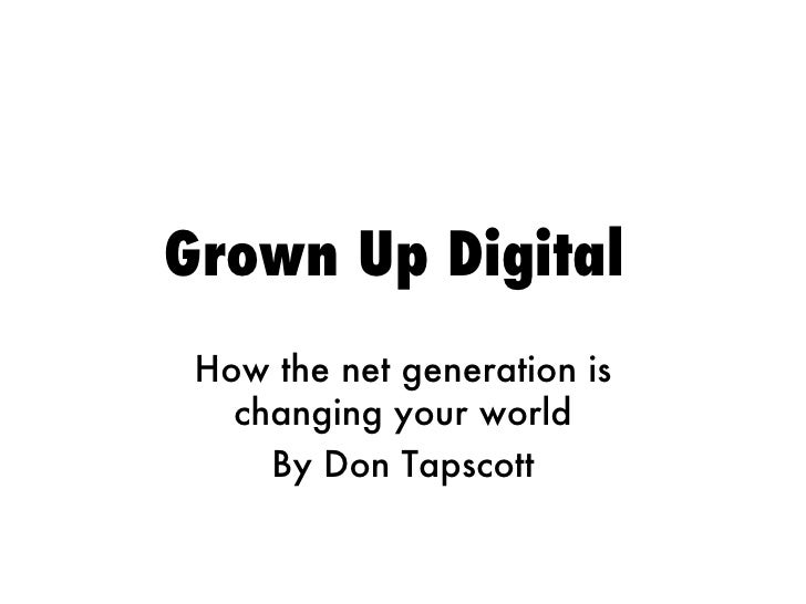 Grown Up Digital   How the net generation is changing your world By Don Tapscott