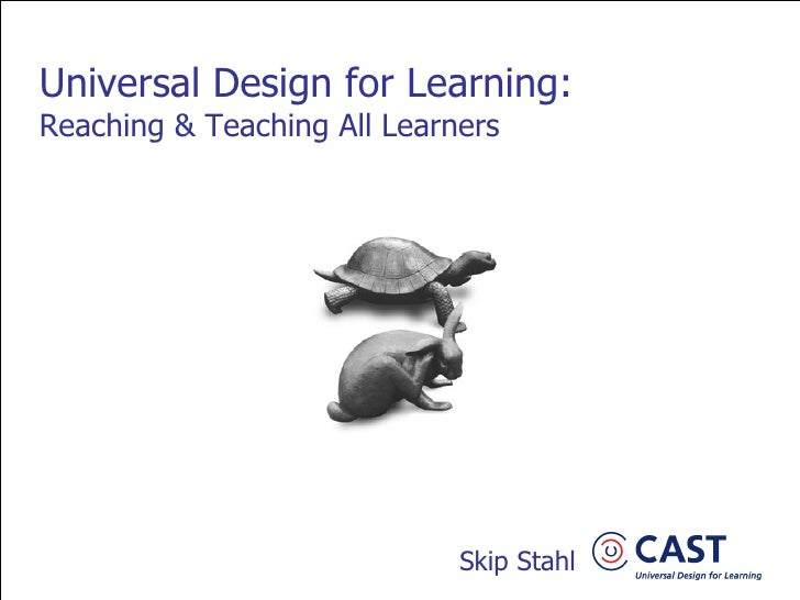 Universal Design for Learning: Reaching & Teaching All Learners   Skip Stahl
