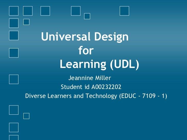 Universal Design forLearning (UDL)<br />   Jeannine Miller<br />         Student id A00232202 <br />Diverse Learners...