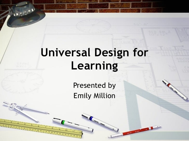 Universal Design for Learning Presented by Emily Million