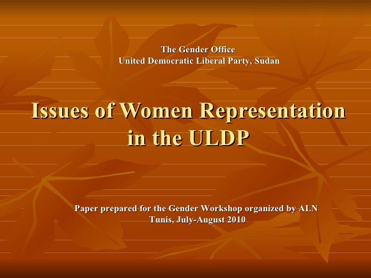Issues of Women Representation in the ULDP The Gender Office  United Democratic Liberal Party, Sudan Paper prepared for th...